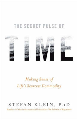 The Secret Pulse of Time: Making Sense of Life's Scarcest Commodity by Stefan Klein image