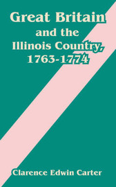 Great Britain and the Illinois Country, 1763-1774 by Clarence Edwin Carter image