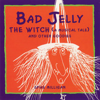 Bad Jelly The Witch (A Musical Tale and Other Goodies)