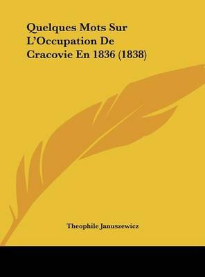 Quelques Mots Sur L'Occupation de Cracovie En 1836 (1838) by Theophile Januszewicz image