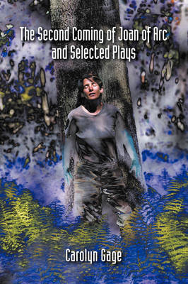 The Second Coming of Joan of Arc and Selected Plays by Carolyn Gage image