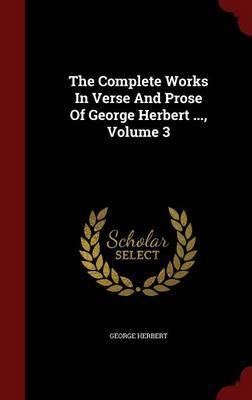 The Complete Works in Verse and Prose of George Herbert ...; Volume 3 by George Herbert