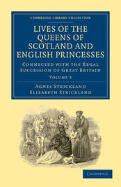 Lives of the Queens of Scotland and English Princesses 8 Volume Paperback Set Lives of the Queens of Scotland and English Princesses: Volume 1 by Agnes Strickland