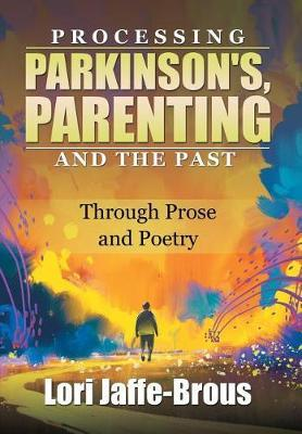 Processing Parkinson's, Parenting and the Past by Lori Jaffe-Brous