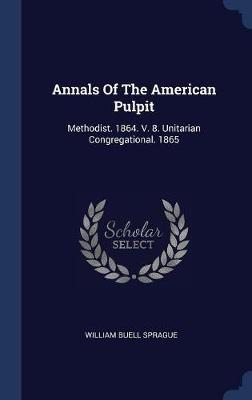 Annals of the American Pulpit by William Buell Sprague