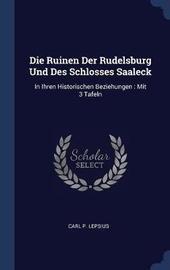 Die Ruinen Der Rudelsburg Und Des Schlosses Saaleck by Carl P Lepsius image