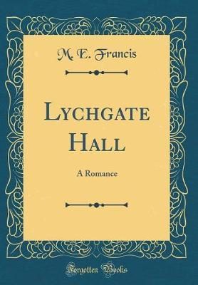 Lychgate Hall by M.E. Francis