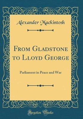 From Gladstone to Lloyd George by Alexander Mackintosh