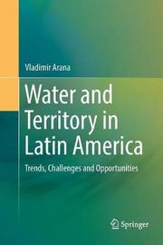 Water and Territory in Latin America by Vladimir Arana