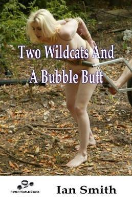 Two Wildcats and a Bubble Butt by Ian Smith
