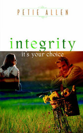 Integrity-It's Your Choice by Petie Allen image