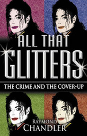 All That Glitters: Michael Jackson - The Crime and the Cover Up by Raymond Chandler image