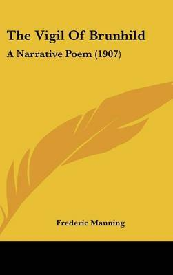 The Vigil of Brunhild: A Narrative Poem (1907) by Frederic Manning