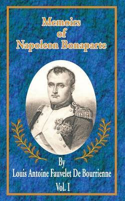 Memoirs of Napoleon Bonaparte by Louis Antonine Fauve De Bourrienne