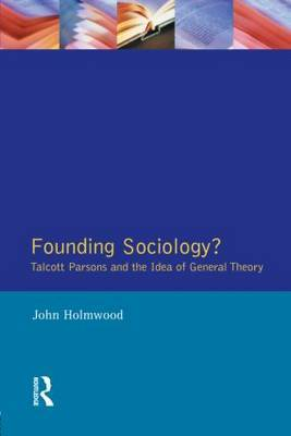 Founding Sociology? Talcott Parsons and the Idea of General Theory. by John Holmwood image