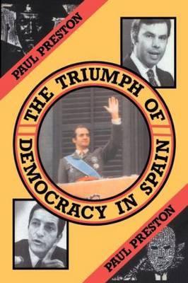 The Triumph of Democracy in Spain by Paul Preston