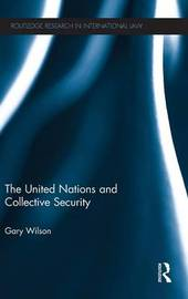 The United Nations and Collective Security by Gary Wilson