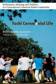 Yuchi Ceremonial Life by Jason Baird Jackson