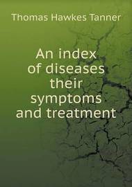 An Index of Diseases Their Symptoms and Treatment by Thomas Hawkes Tanner