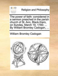 The Power of Faith by William Bromley Cadogan