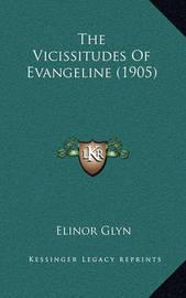 The Vicissitudes of Evangeline (1905) by Elinor Glyn
