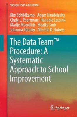 The Data Team Procedure: A Systematic Approach to School Improvement by Kim Schildkamp