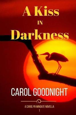 A Kiss in Darkness by Carol Goodnight image