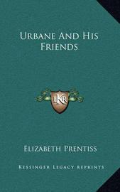 Urbane and His Friends by Elizabeth Prentiss