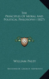 The Principles of Moral and Political Philosophy (1827) by William Paley