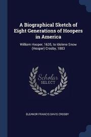 A Biographical Sketch of Eight Generations of Hoopers in America by Eleanor Francis Davis Crosby