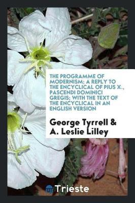 The Programme of Modernism; A Reply to the Encyclical of Pius X., Pascendi Dominici Gregis; With the Text of the Encyclical in an English Version by George Tyrrell image