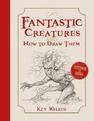 Fantastic Creatures and How to Draw Them by Kev Walker