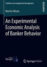 An Experimental Economic Analysis of Banker Behavior by Martin Hulsen