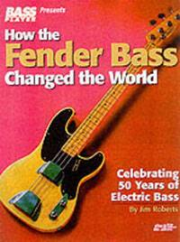 How the Fender Bass Changed the World by Jim Roberts image