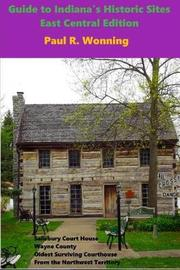 Guide to Indiana's Historic Sites - East Central Edition by Paul R Wonning