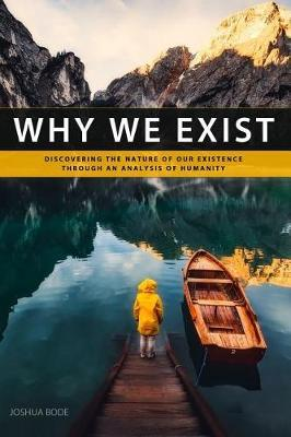 Why We Exist by Joshua Bode
