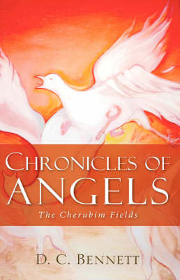 Chronicles of Angels: The Cherubim Fields by D.C., Bennett image
