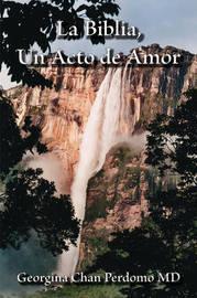 La Biblia, Un Acto De Amor by Georgina , Chan Perdomo