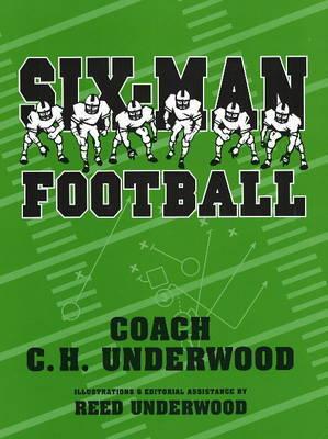 Six-Man Football by C.H. Underwood