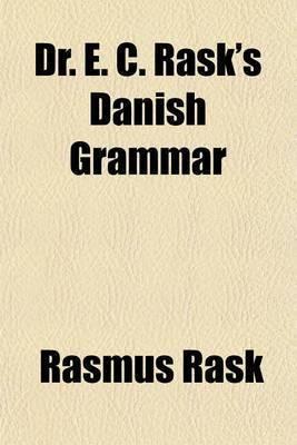 Dr. E. C. Rask's Danish Grammar by Rasmus Rask