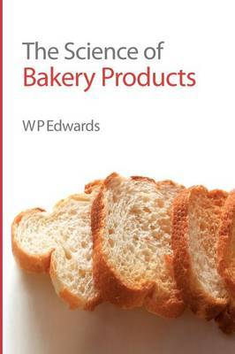 The Science of Bakery Products by William P. Edwards