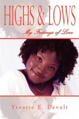 Highs & Lows -- My Feelings of Love by Ytearie E. Devalt