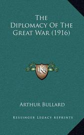 The Diplomacy of the Great War (1916) by Arthur Bullard