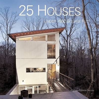 25 Houses Under 1500 Square Feet by James Grayson Trulove