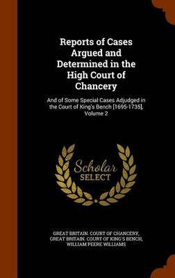 Reports of Cases Argued and Determined in the High Court of Chancery by William Peere Williams