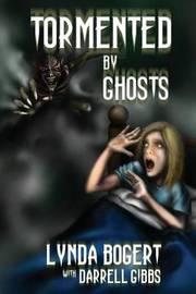 Tormented by Ghosts by Lynda Bogert