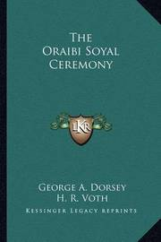 The Oraibi Soyal Ceremony by George A. Dorsey