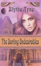 The Darling Undesirables by Blythe Ayne