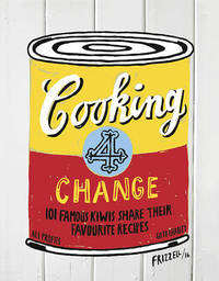 Cooking for Change - 101 Famous Kiwis Share Their Favourite Recipes by Dick Frizzell image