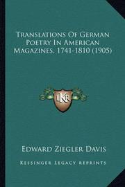 Translations of German Poetry in American Magazines, 1741-18translations of German Poetry in American Magazines, 1741-1810 (1905) 10 (1905) by Edward Ziegler Davis